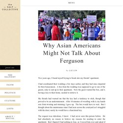 """Why Asian Americans Might Not Talk About Ferguson"" by Liz Lin - The Salt Collective"