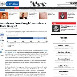 Americans Love Google! Americans Hate Google! - Megan Garber - Technology