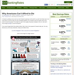Why Americans Can't Afford to Die - Current Rates, News and Information about Savings Accounts