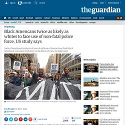 Black Americans twice as likely as whites to face use of non-fatal police force, US study says