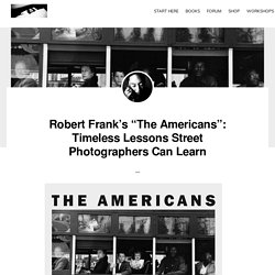 "Robert Frank's ""The Americans"": Timeless Lessons Street Photographers Can Learn"