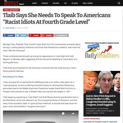 """Tlaib Says She Needs To Speak To Americans """"Racist Idiots At Fourth Grade Level"""" - The Beltway Report"""