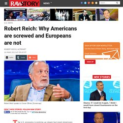 Robert Reich: Why Americans are screwed and Europeans are not