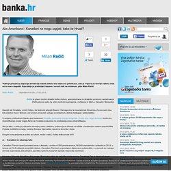 Banka.hr - Ako Amerikanci i Kanađani ne mogu uspjeti, kako će Hrvati?