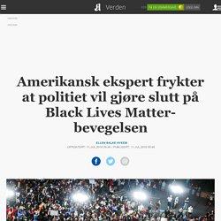 Amerikansk ekspert frykter at politiet vil gjøre slutt på Black Lives Matter-...