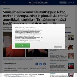 """Silmäilevä lukeminen lisääntyy ja se tekee meistä epäempaattisia ja pinnallisia, väittää amerikkalaistutkija – """"Erittäin merkittävä huoli"""", sanoo suomalaisasiantuntija - Hyvinvointi"""