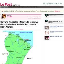 Guyane française : Nouvelle tentative de suicide d'un Amérindien dans le Haut-Maroni - Les Amérindiens Wayana sur LePost.fr