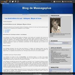 Les Amérindiens du sud : Aztèques, Mayas et Incas - Blog de Massageplus
