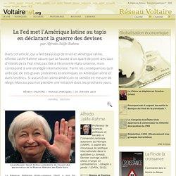 La Fed met l'Amérique latine au tapis en déclarant la guerre des devises, par Alfredo Jalife-Rahme