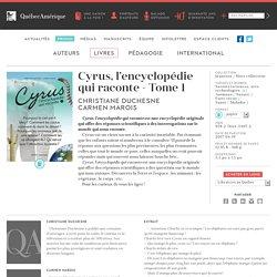 Québec Amérique » Livres » Cyrus, l'encyclopédie qui raconte - Tome 1
