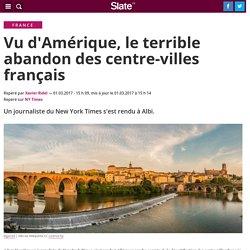 Vu d'Amérique, le terrible abandon des centre-villes français. Xavier Ridel. Slate. m.slate.fr