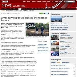 Amesbury dig 'could explain' Stonehenge history