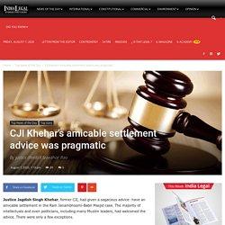 CJI Khehar's amicable settlement advice was pragmatic - India Legal