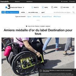 Amiens médaille d'or du label Destination pour tous - France Infos région s- 19 Juillet 2019