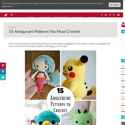 15 Amigurumi Patterns You Must Crochet