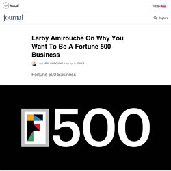 Larby Amirouche On Why You Want To Be A Fortune 500 Business