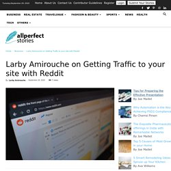 Larby Amirouche on Getting Traffic To Your Site With Reddit