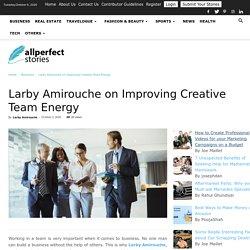 Larby Amirouche on Improving Creative Team Energy