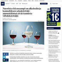 Nuorista yhä useampi on alkoholin ja kannabiksen sekakäyttäjä – ammattilaiset eivät tunnista viihdekäyttäjiä - Huumeet