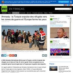 La Turquie expulse des réfugiés vers les zones de guerre