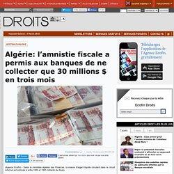 Algérie: l'amnistie fiscale a permis aux banques de ne collecter que 30 millions $ en trois mois