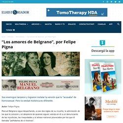 """""""Los amores de Belgrano"""", por Felipe Pigna"""