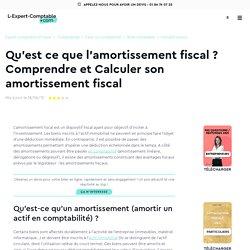 Qu'est ce que l'amortissement fiscal ? Comprendre et Calculer son amortissement fiscal