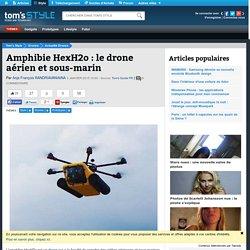 Amphibie HexH2o : le drone aérien et sous-marin