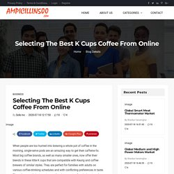 Selecting The Best K Cups Coffee From Online