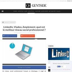LinkedIn, Viadeo, Amplement, quel est le meilleur réseau social professionnel ?