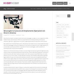 DJI accoglie la nuova era di Ampliamento Operazioni con Droni in America - Dji Italia – Dji - Rivenditore Dji