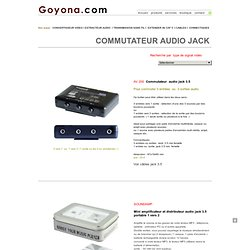 COMMUTATEUR AUDIO 3, 4 VOIES - SELECTEUR PARTAGEUR HUB , AMPLIFICATEUR CASQUE PORTATIVE, ENCEINTE MULTIMEDIA PC , DISTRIBUTEUR REPARTITEUR AUDIO JACK 3.5 , SWITCH AUDIO RCA , MULTIPRISES MICRO jack 6.35 , MULTIPRISE HAUT PARLEUR, COMMUTATEUR JACK 3.5, HUB