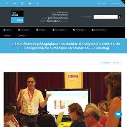 L'amplificateur pédagogique : un modèle d'analyses à 9 critères, de l'intégration du numérique en éducation —Ludomag – La Digital Learning Academy