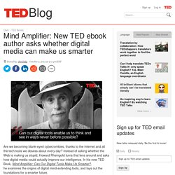 Mind Amplifier: New TED ebook author asks whether digital media can make us smarter