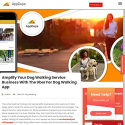 Amplify your dog walking service business with the uber for dog walking app - Blog