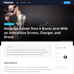 Amputee Gamer Gets A Bionic Arm With an Interactive Screen, Charger, and Drone