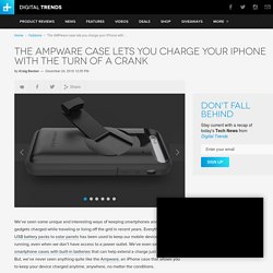 The Ampware Case Recharges an iPhone by Turning a Crank