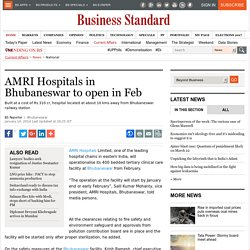 AMRI Hospitals in Bhubaneswar to open in Feb