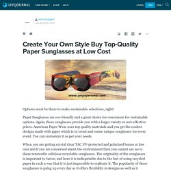 Create Your Own Style Buy Top-Quality Paper Sunglasses at Low Cost