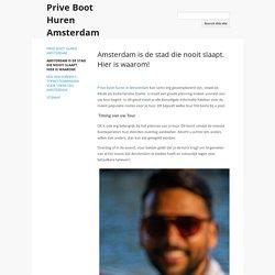 Amsterdam is de stad die nooit slaapt. Hier is waarom! - Prive Boot Huren Amsterdam