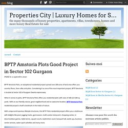 BPTP Amstoria Plots Good Project in Sector 102 Gurgaon - Properties City