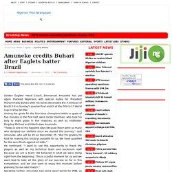 Amuneke credits Buhari after Eaglets batter Brazil