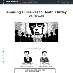 Amusing Ourselves to Death: Huxley vs Orwell