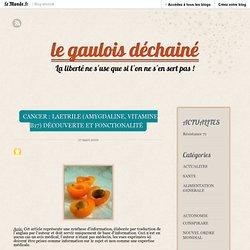 le gaulois déchainé Cancer : Laetrile (Amygdaline, Vitamine B17) découverte et fonctionalité