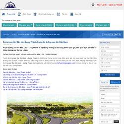 Dư án cao tốc Bến Lức Long Thành thuộc hê thống cao tốc Bắc Nam