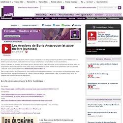 Les évasions de Boris Anacrouse (et autre théâtre jeunesse) - Création Radiophonique