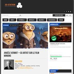 Anaële Vermot - CG Artist sur le film Minions - 3D-Station