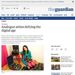 Analogue artists defying the digital age | Culture | The Observer