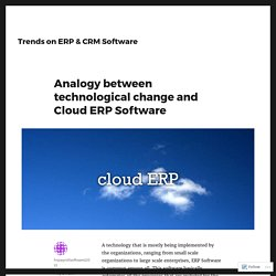 Analogy between technological change and Cloud ERP Software – Trends on ERP & CRM Software