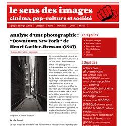 """Analyse d'une photographie : """"Downtown New York"""" de Henri Cartier-Bresson (1947)"""